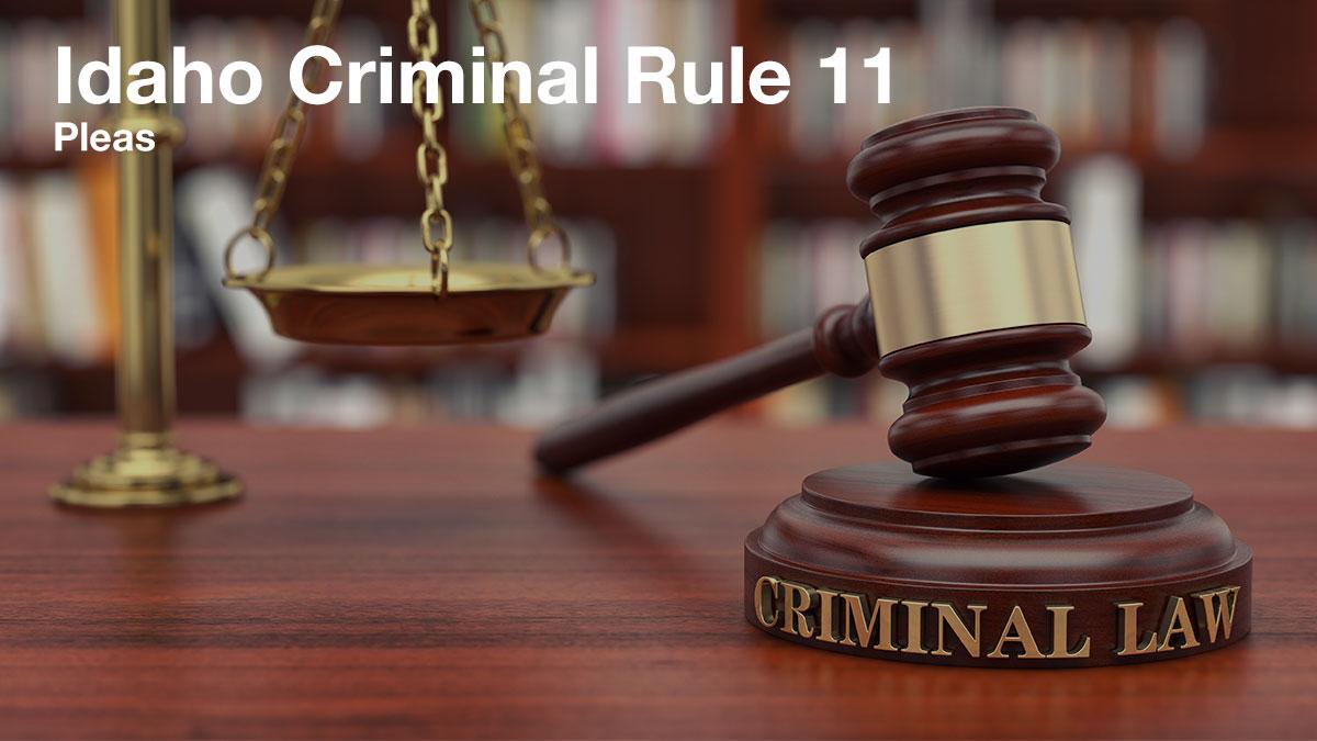 Idaho Criminal Rule 11. Pleas