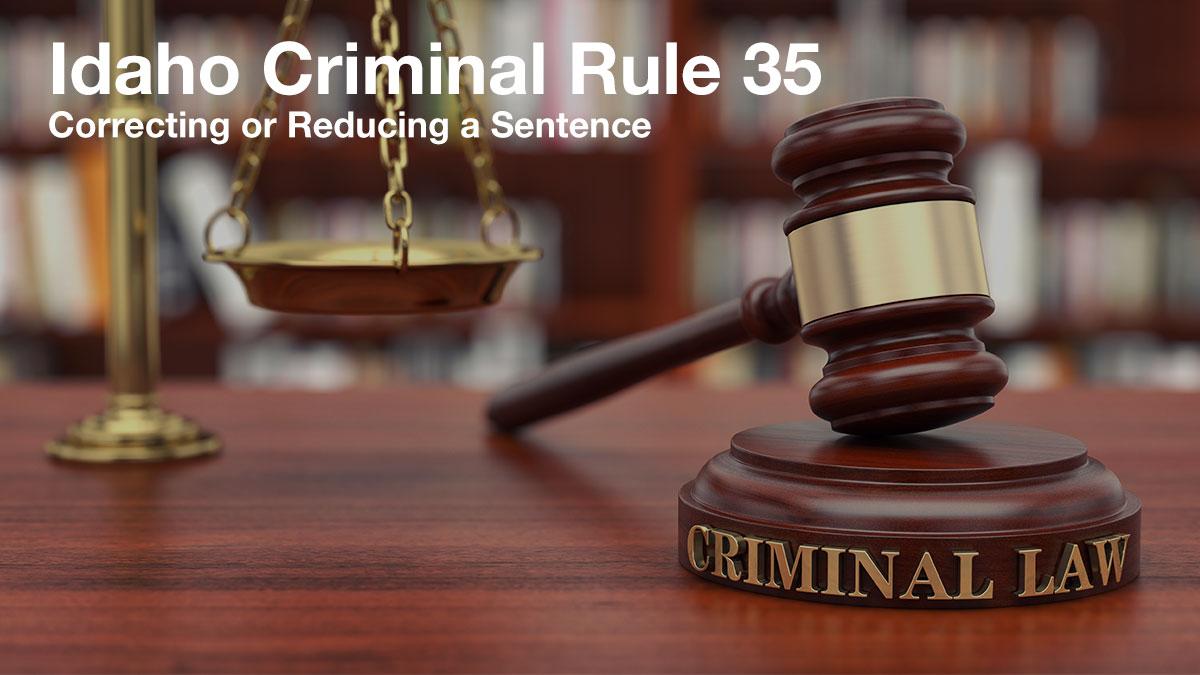 Idaho Criminal Rule 35. Correcting or Reducing a Sentence